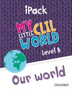 My Little CLIL World. Level B. Our World. iPack
